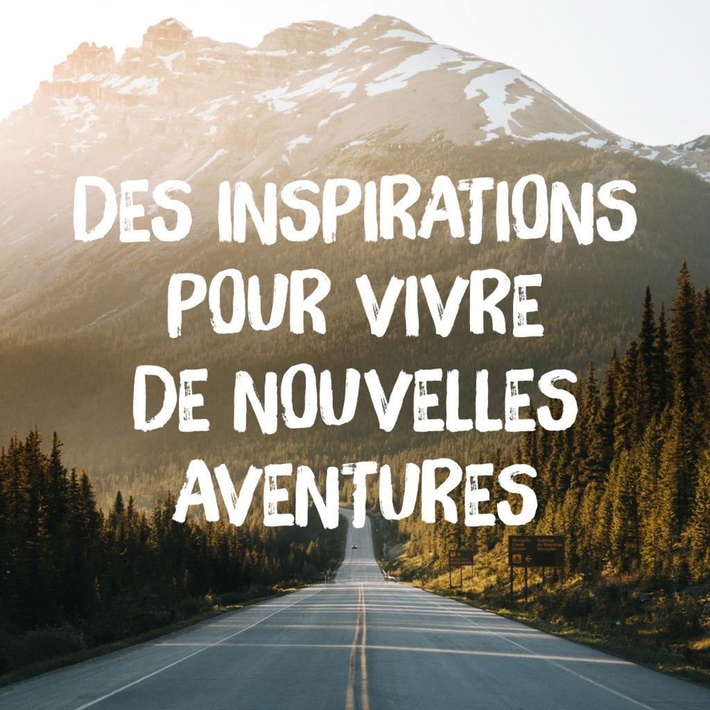 Des inspirations pour vivre de nouvelles aventures.